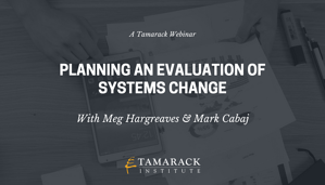 Planning an Evaluation of Systems Change Webinar