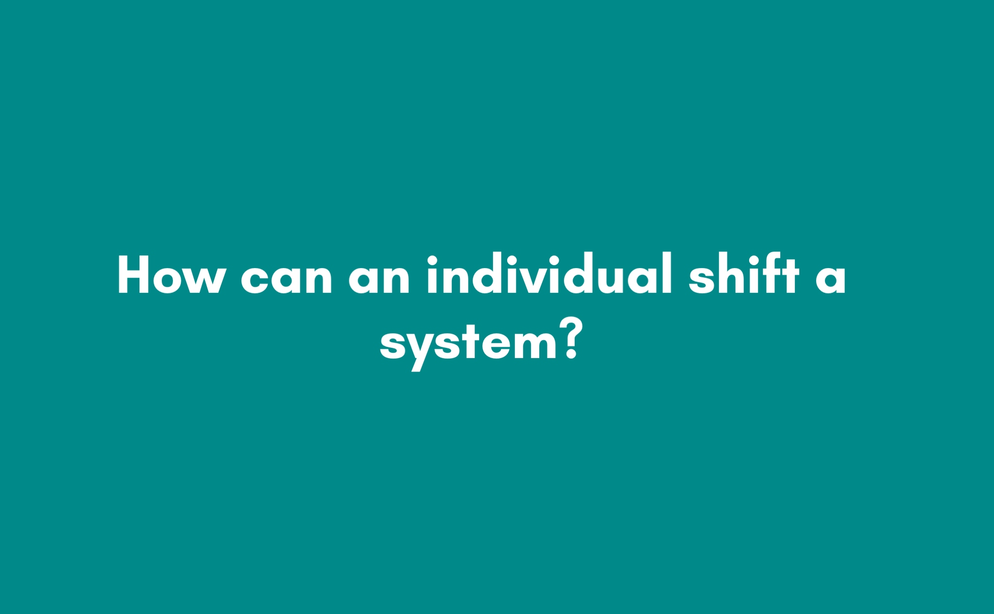 The Power of One - The Role of an Individual in Systems Change Slides