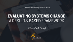 2018 Webinar Evaluating Systems Change: A Results-Based Framework